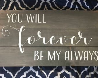 You Will Forever Be My Always Wooden Sign, rustic sign, Wedding gift, Bedroom Decor, Farmhouse style, wedding gift, Bridal shower