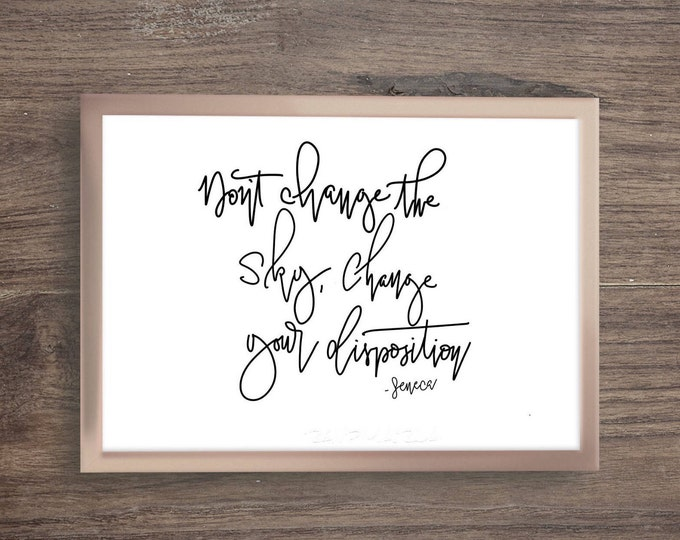 Don't change the sky change your disposition, hand lettered prints to hang at home, work or a gift! Immediate download. Fun, cute wall art.