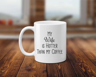 Funny Mug for Husband, My Wife is Hotter than My Coffee Mug, Mug for Him, Coffee Mug, Wife Funny Mug, Wife Coffee Mug, Wedding Gift