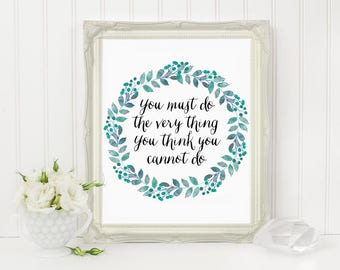 Office decor, You Must Do the Things You Cannot Do, Printable Quote, Inspirational Print, Cubicle Accessories, Wall Art, Floral Wreath Print