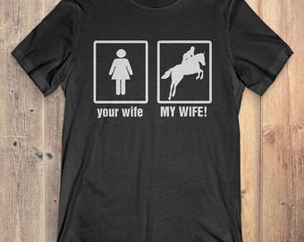 Equestrian T-Shirt Gift: Your Wife My Wife