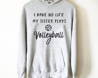 I Have No Life My Sister Plays Volleyball Hoodie - Volleyball Shirt, Volleyball gift, Volleyball Sister, Sports Sister Shirt