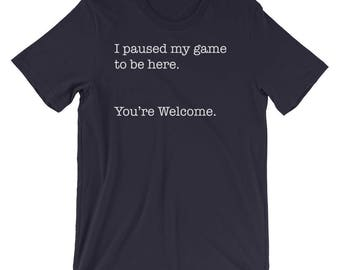 Funny Gamer Gift | Gamer T-Shirt | I Paused My Game To Be Here. You're Welcome | Funny Sarcastic Video Games Shirt for Men and Women