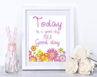 Today is a good day for a Good day Lovely Child's Printable Digital Room Decor Inspirational Motivational Floral Wall Art Family Gifts