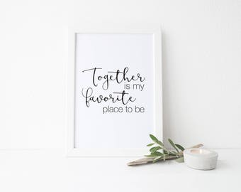 Together is my favorite place to be - Print