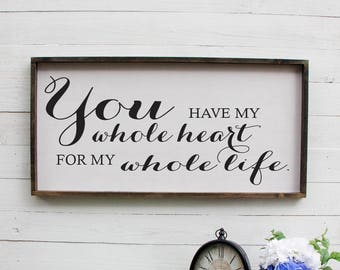 You Have My Whole Heart For My Whole Life Romantic Above Bed Sign Rustic Over Bed Sign Master Bedroom Decoration Rustic Bedroom Sign