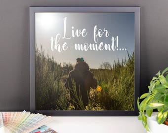 Live for the moment Framed photo paper poster