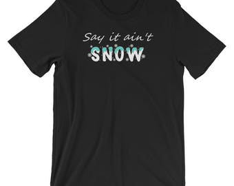 Say It Ain't Snow ~ T-Shirt