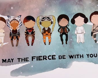 May the FIERCE be with you original art 8x10 or 11x14 quote print