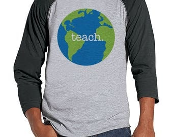 Funny Teacher Shirts - Globe Teach Shirt - Teacher Gift - Teacher Appreciation Gift - Earth Gift for Teacher - Men's Grey Raglan Tee