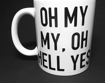 Oh My My Oh Hell Yes Mug | Tom Petty RIP |  Coffee | Tumbler | Rest in Peace | The Heartbreakers | Last Dance With Mary Jane | Song Lyrics