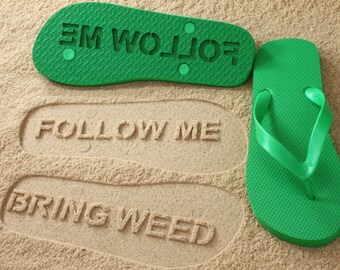 Follow Me Bring Weed Sand Imprint Flip Flops *check size chart before ordering*