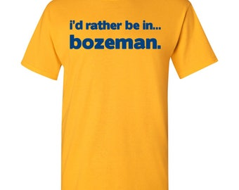 I'd Rather Be In...Bozeman T Shirt - Gold
