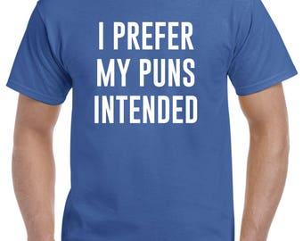 I Prefer My Puns Intended Shirt Funny T Shirt Pun Shirt