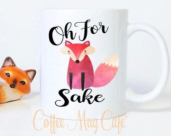Oh For Fox Sake, Coffee mug, Fox mug, Funny mugs with sayings, Zero fox given, Go Fox yourself, custom mug, Coffee cup, Fox Sake Quote