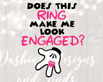 DIGITAL DOWNLOAD Does This Ring Make Me Look Engaged, disney svg, minnie svg, disney wedding svg, Bride svg, Wedding svg, Cricut, Silhouette