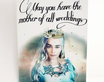 Mother of Dragons // May you have the mother of all weddings // game of thrones wedding // got // Daenerys Targaryen // khaleesi // wedding