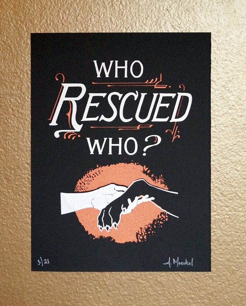 "Silkscreen Print, Small ""Who Rescued Who?"" 1st Edition"