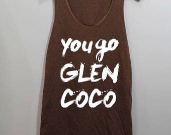 You Go Glen CoCo Shirt Mean Girls Shirt Slouchy Tank Top Singlet Tunic TShirt T Shirt
