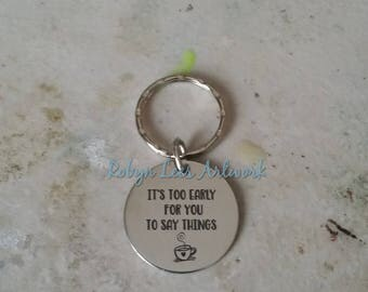It's Too Early For You To Say Things Engraved Stainless Steel Disc Keyring with Coffee Cup on Silver Split Ring or Bag Clip