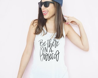 Be There in a Prosecco FLOWY Racerback Tank Top, XS-2XL, Customize Your Colors, Wine Tank Top, Drinking Tank Top, Chill Tank Top