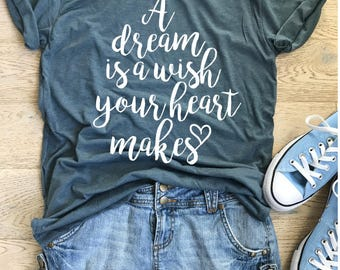 Disney t shirt | Etsy A Dream Is A Wish Your Heart Makes Shirt