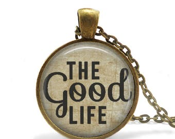 The Good Life, Pendant, Matching Necklace,Antique Brass, Literary, Quote, Inspirational, Motivational, 25mm Size, Jewelry