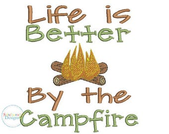 Life is Better by the Campfire Design -In Hoop sizes 4x4, 5x7, and 9x9- Instant Download - for Embroidery Machines