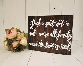 Pick a seat sign, pick a seat not a side, seating sign, wood wedding sign, rustic wedding sign, find your seat, wedding seating chart sign