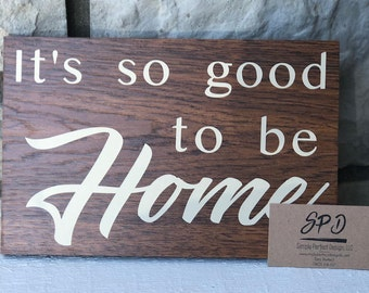It's so good to be Home - Wood Sign - Great for New Homes or New home buyers - Gift Idea - Housewarming