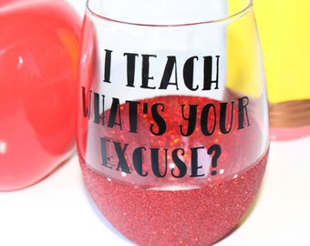 Funny Teacher Gift / Gift for Teacher / Teacher Wine Glass / I Teach What's Your Excuse / Teacher Wine Gift / Teacher Appreciation