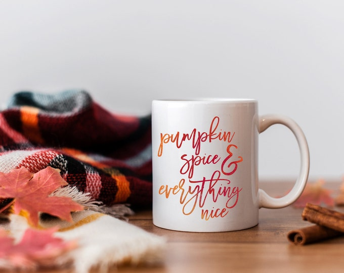 Pumpkin Spice Mug, Pumpkin Spice and Everything Nice Mug, Fall Coffee Mug, Pumpkin Spice Coffee Mug, Fall Mug, Pumpkin Spice Everything