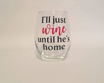 I'll Just Wine Until He's Home - Stemless Wine Glass - Military Wife - Army - Navy - Marines - Coast Guard - Air Force - Deployment Gift