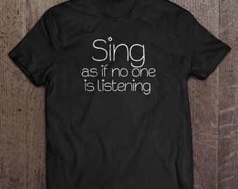 Sing as if no one is listening, Inspirational, Musical shirts,