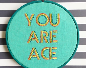 You Are Ace // hand embroidered // rainbow quote // hoop art