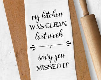 Flour Sack Tea Towel, My Kitchen Was Clean Last Week, Sorry You Missed It, Funny Dish Towel, Kitchen Towel, Kitchen Decor, Housewarming Gift