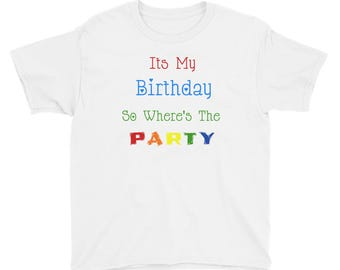 YOUTH Its my Birthday, So Wheres the PARTY! Funny Tee Short Sleeve T-Shirt