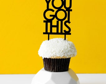 You Got This, 1 CT., Mini Cake or Cupcake Topper, Laser Cut, Acrylic, Birthday Party, Celebrate, Job Promotion, Graduation,  Bridal Shower