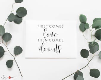 First Comes Love Then Comes Donuts Printable. First Comes Love Then Comes Donuts Sign. Wedding Dessert Sign. Wedding Food Signs. Donuts Sign