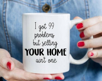 I got 99 problems but selling your home aint one, real estate , realtor, real estate agent, i got 99 problems , realtor mug, funny realtor