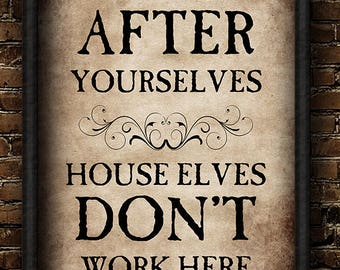 House Elves, Don't work here, Clean up, After yourselves, Harry Potter, Magical, House, Kitchen, Cooking, Wizards, HP Kitchen Wall Art Sign
