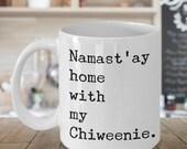 Chiweenie Dogs Chiweenie Gifts Chiweenie Decor Chiweenie Mom Chiweenie Dad - Namast'ay Home With My Chiweenie Coffee Mug Ceramic Coffee Cup