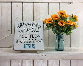 All I need is a little bit of coffee and a whole lot of Jesus sign 12x12