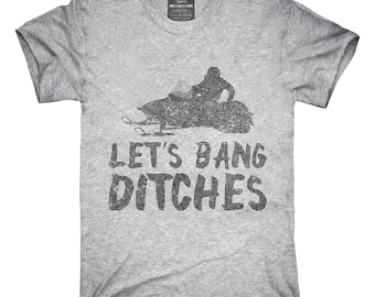 Let's Bang Ditches Funny Snowmobile T-Shirt, Hoodie, Tank Top, Gifts