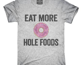 Eat More Hole Foods Funny Whole Food T-Shirt, Hoodie, Tank Top, Gifts