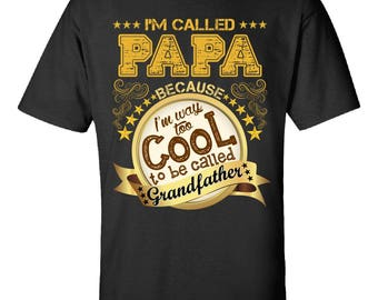 I'm Called Papa Because I'm Too Cool To be Called Grandfather=-  Dad,Tee Gift Idea-Printed on Demand and Ships Fast