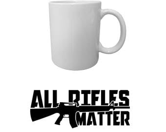 All Rifles Matter 11oz Ceramic Mug