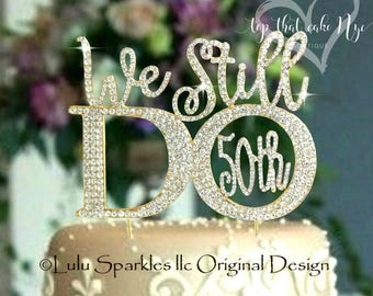 Elegant We still Do Gold 50th or Silver 40TH 25th 10th Wedding  Anniversary Cake topper in rhinestones vow renewal topper cake decoration