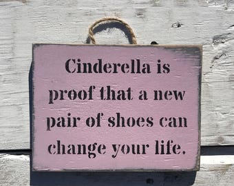Cinderella is proof that a new pair of shoes can change your life Pink wooden sign funny humour shoe addict sign shoe obsession gift for her