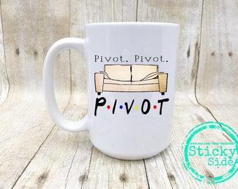Pivot Mug, Friends TV Show Mug, Pivot Pivot Pivot, Friends Coffee Mug, Funny Friends Mug, Pivot Coffee Mug, Ross Pivot Mug, Friends TV Show